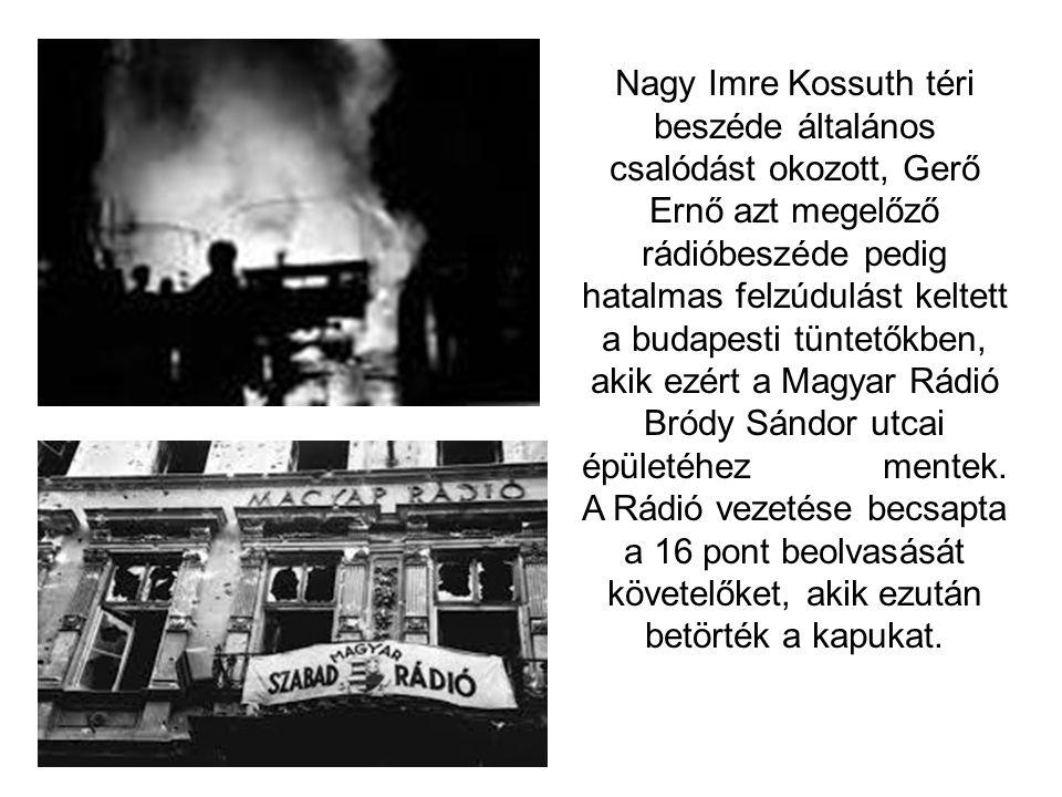 Nagy Imre Kossuth téri beszéde általános csalódást okozott, Gerő Ernő azt megelőző rádióbeszéde pedig hatalmas felzúdulást keltett a budapesti tüntető