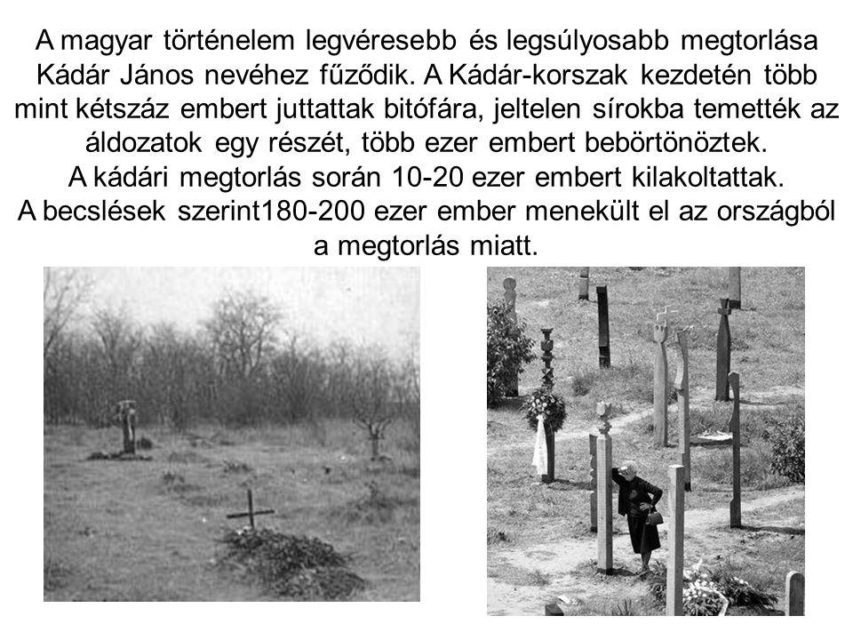 A magyar történelem legvéresebb és legsúlyosabb megtorlása Kádár János nevéhez fűződik. A Kádár-korszak kezdetén több mint kétszáz embert juttattak bi