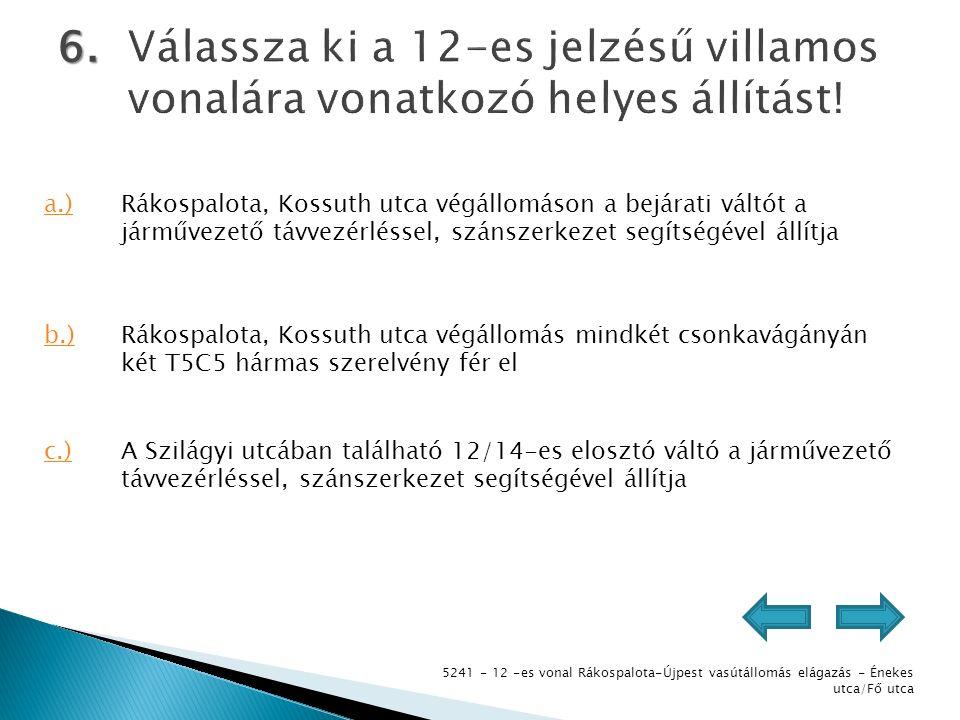 5241 - 12 -es vonal Rákospalota-Újpest vasútállomás elágazás - Énekes utca/Fő utca 6. a.)Rákospalota, Kossuth utca végállomáson a bejárati váltót a já