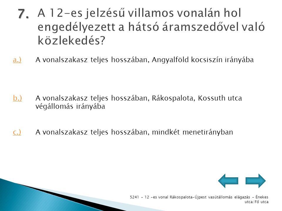 5241 - 12 -es vonal Rákospalota-Újpest vasútállomás elágazás - Énekes utca/Fő utca 7. a.)A vonalszakasz teljes hosszában, Angyalföld kocsiszín irányáb
