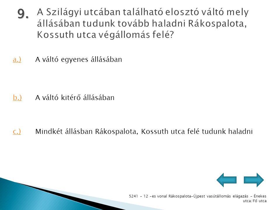5241 - 12 -es vonal Rákospalota-Újpest vasútállomás elágazás - Énekes utca/Fő utca 9. a.)A váltó egyenes állásában b.)A váltó kitérő állásában c.)Mind