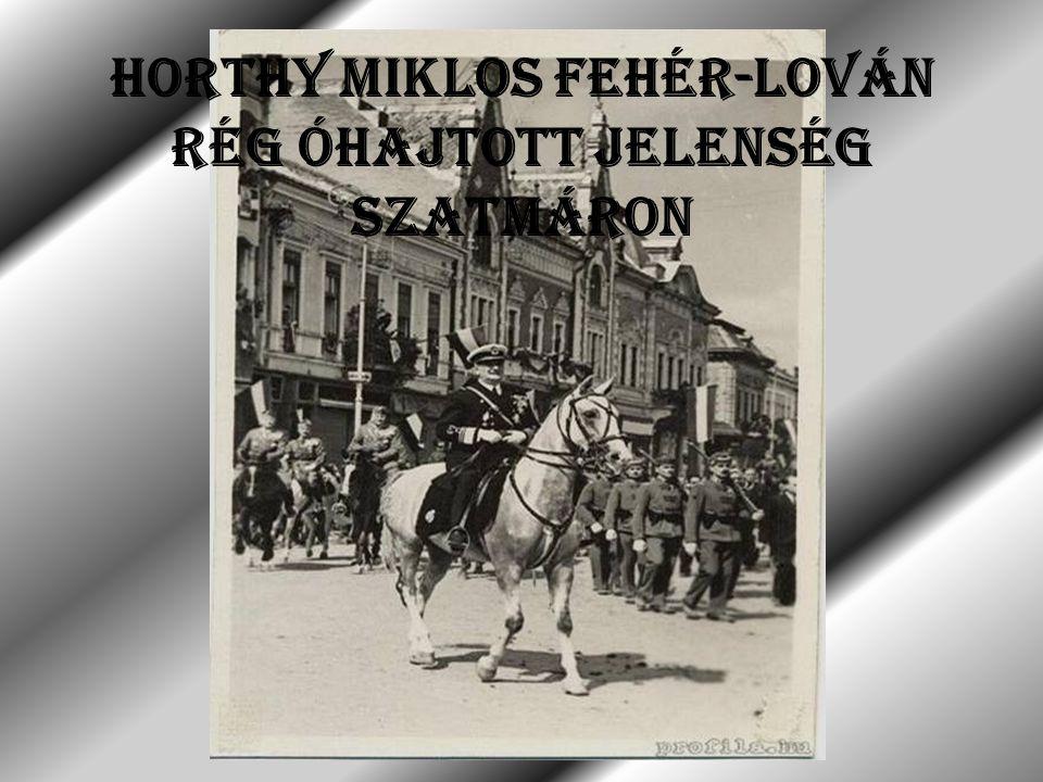 HORTHY MIKLOS FEHÉR-LOVÁN RÉG ÓHAJTOTT JELENSÉG SZATMÁRON