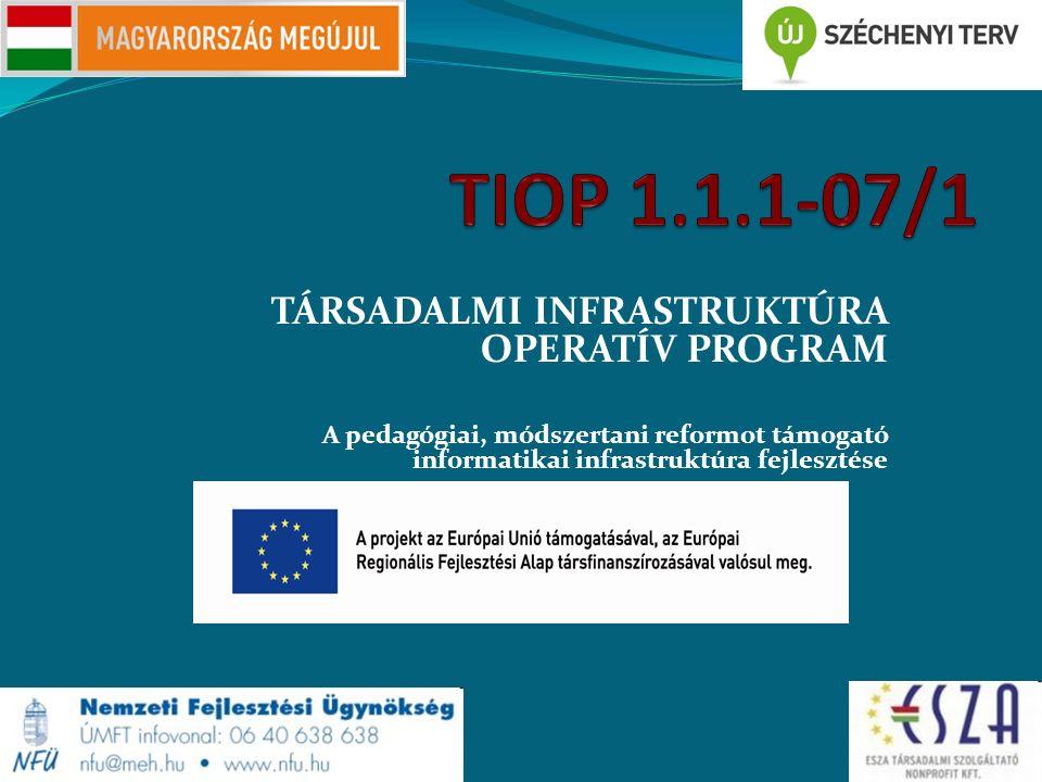 TÁRSADALMI INFRASTRUKTÚRA OPERATÍV PROGRAM A pedagógiai, módszertani reformot támogató informatikai infrastruktúra fejlesztése