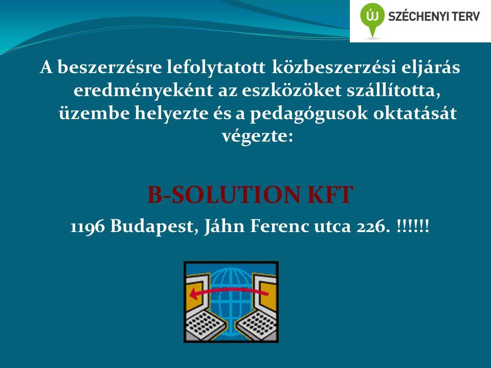 A beszerzésre lefolytatott közbeszerzési eljárás eredményeként az eszközöket szállította, üzembe helyezte és a pedagógusok oktatását végezte: B-SOLUTION KFT 1196 Budapest, Jáhn Ferenc utca 226.