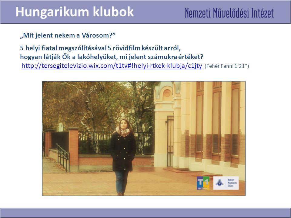 """Hungarikum klubok """"Mit jelent nekem a Városom 5 helyi fiatal megszólításával 5 rövidfilm készült arról, hogyan látják Ők a lakóhelyüket, mi jelent számukra értéket."""