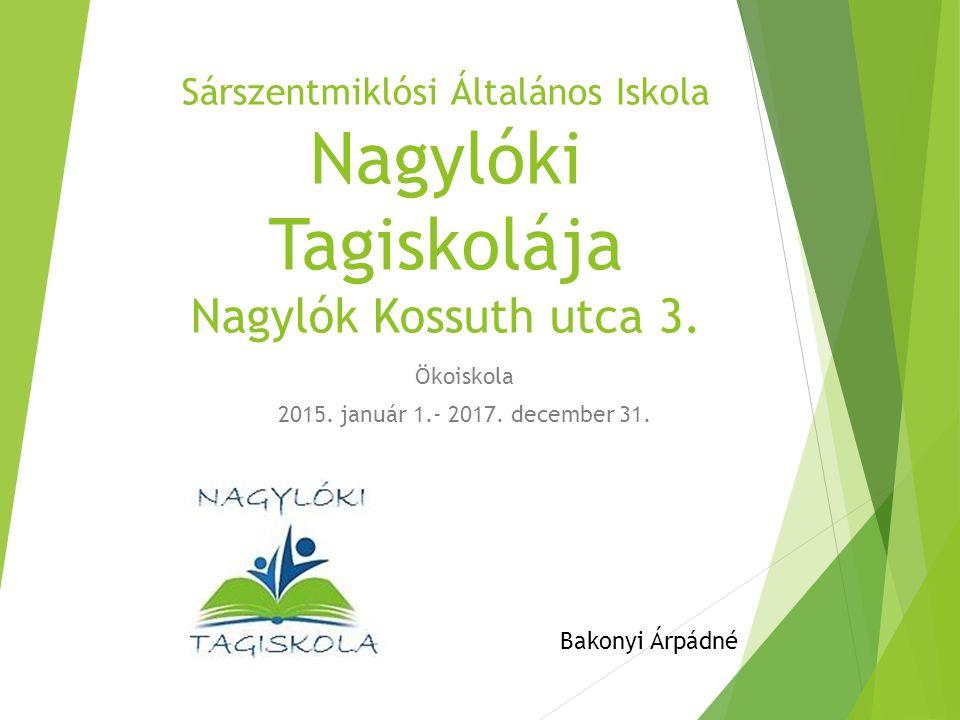 Sárszentmiklósi Általános Iskola Nagylóki Tagiskolája Nagylók Kossuth utca 3.