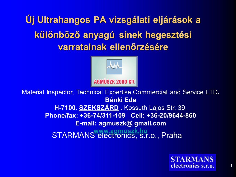 1 Új Ultrahangos PA vizsgálati eljárások a különböző anyagú sínek hegesztési varratainak ellenőrzésére STARMANS electronics, s.r.o., Praha Material Inspector, Technical Expertise,Commercial and Service LTD.