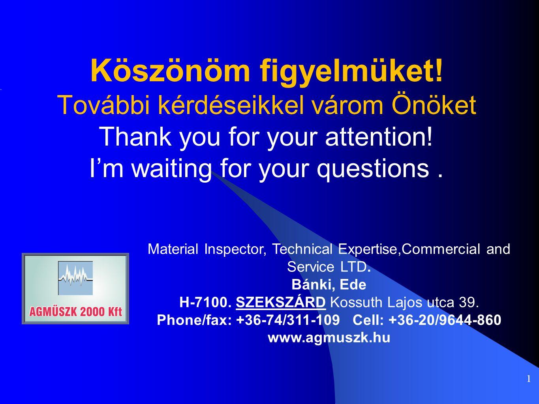 1 Material Inspector, Technical Expertise,Commercial and Service LTD. Bánki, Ede H-7100. SZEKSZÁRD Kossuth Lajos utca 39. Phone/fax: +36-74/311-109 Ce