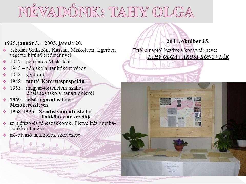 1925. január 3. – 2005. január 20.  iskoláit Szikszón, Kassán, Miskolcon, Egerben végezte kitűnő eredménnyel  1947 – pénztáros Miskolcon  1948 – né