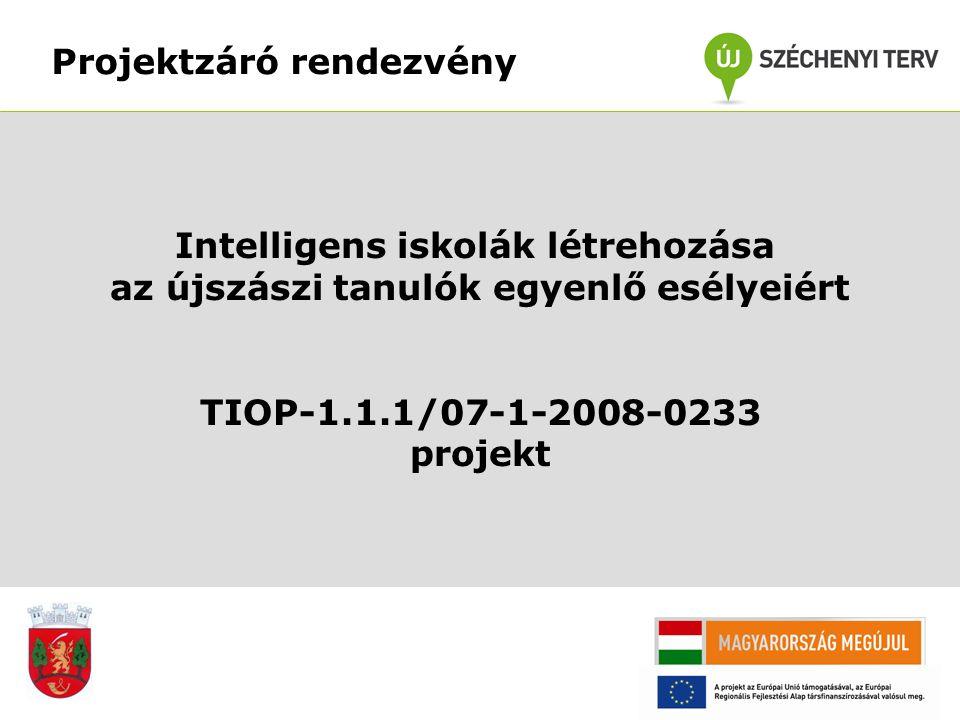 Projektzáró rendezvény Intelligens iskolák létrehozása az újszászi tanulók egyenlő esélyeiért TIOP-1.1.1/07-1-2008-0233 projekt