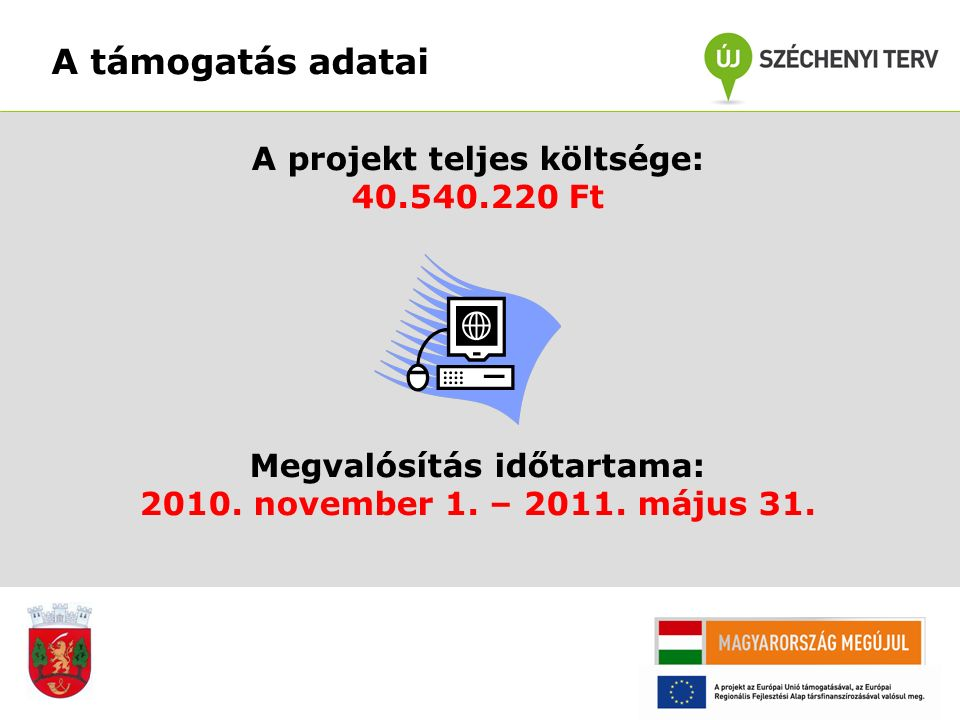 A támogatás adatai A projekt teljes költsége: 40.540.220 Ft Megvalósítás időtartama: 2010. november 1. – 2011. május 31.