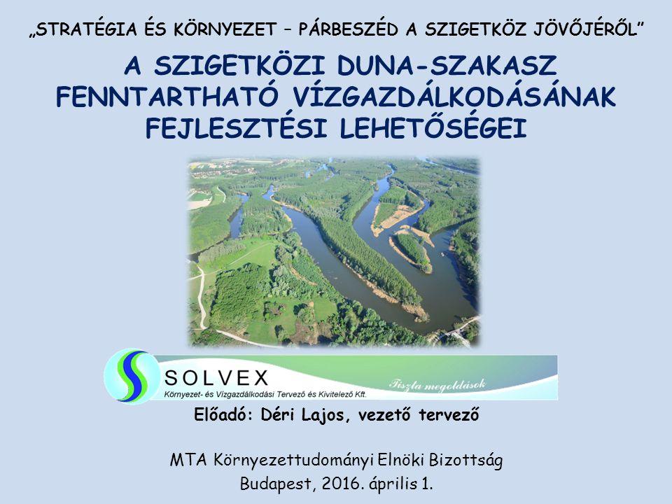 Előadó: Déri Lajos, vezető tervező MTA Környezettudományi Elnöki Bizottság Budapest, 2016.