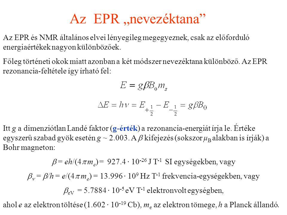 Az EPR és NMR általános elvei lényegileg megegyeznek, csak az előforduló energiaértékek nagyon különbözőek. Főleg történeti okok miatt azonban a két m