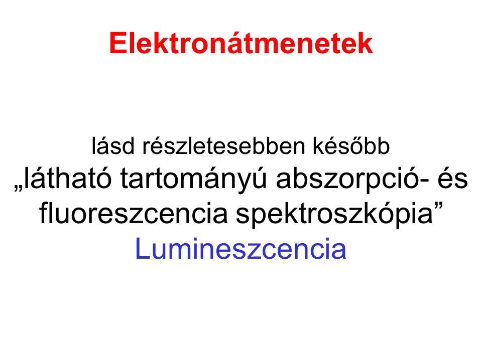 """Elektronátmenetek lásd részletesebben később """"látható tartományú abszorpció- és fluoreszcencia spektroszkópia Lumineszcencia"""