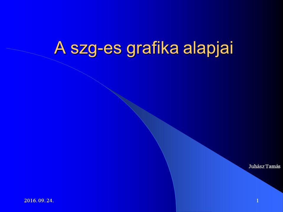 2016. 09. 24.1 A szg-es grafika alapjai Juhász Tamás