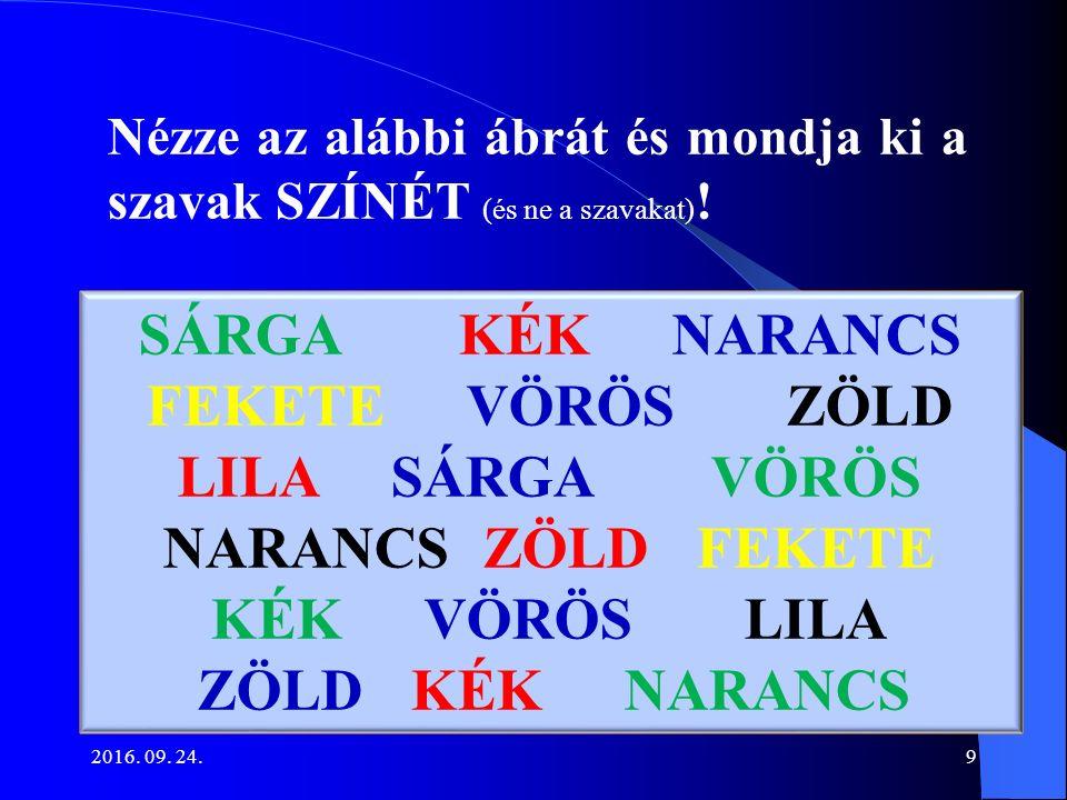 9 Nézze az alábbi ábrát és mondja ki a szavak SZÍNÉT (és ne a szavakat) .