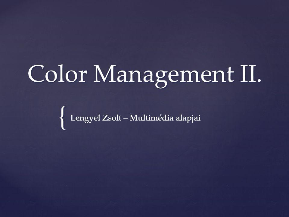 { Color Management II. Lengyel Zsolt – Multimédia alapjai