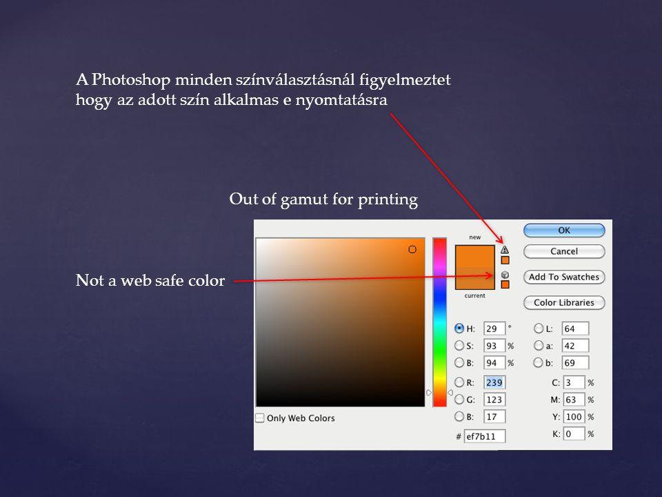 A Photoshop minden színválasztásnál figyelmeztet hogy az adott szín alkalmas e nyomtatásra Out of gamut for printing Not a web safe color