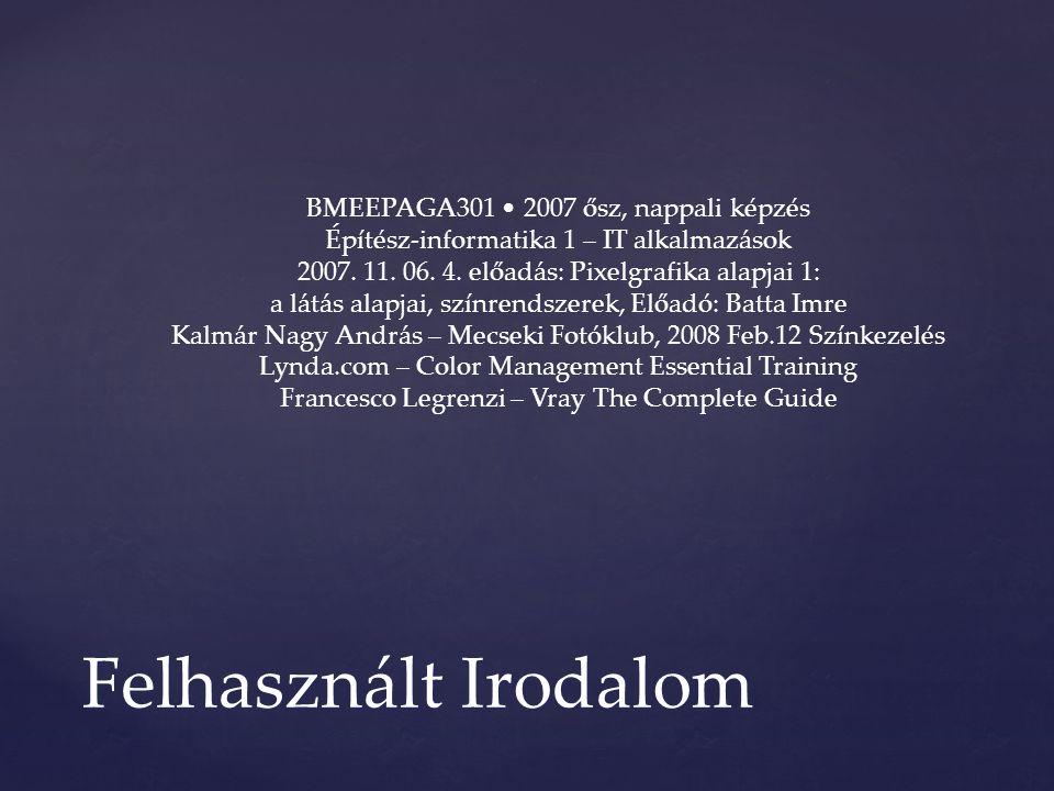 Felhasznált Irodalom BMEEPAGA301 2007 ősz, nappali képzés Építész-informatika 1 – IT alkalmazások 2007. 11. 06. 4. előadás: Pixelgrafika alapjai 1: a