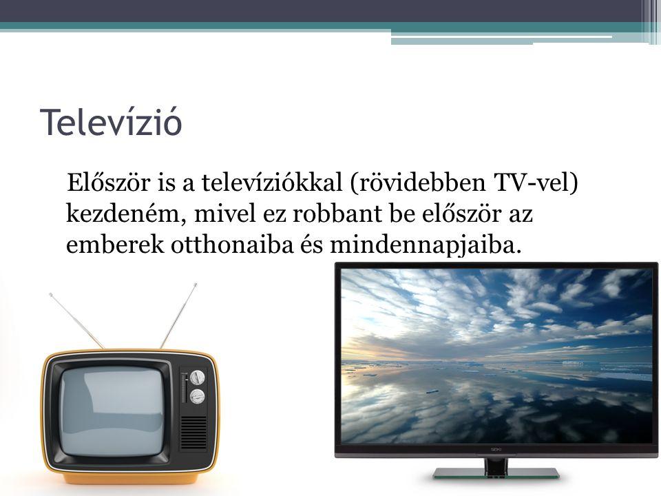 Televízió Először is a televíziókkal (rövidebben TV-vel) kezdeném, mivel ez robbant be először az emberek otthonaiba és mindennapjaiba.