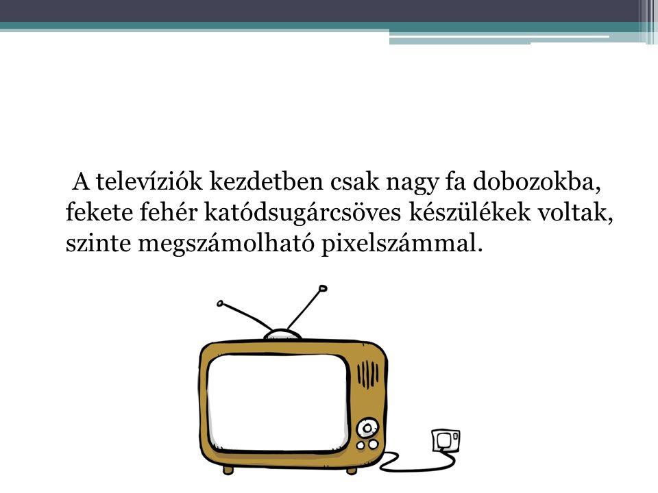 A televíziók kezdetben csak nagy fa dobozokba, fekete fehér katódsugárcsöves készülékek voltak, szinte megszámolható pixelszámmal.