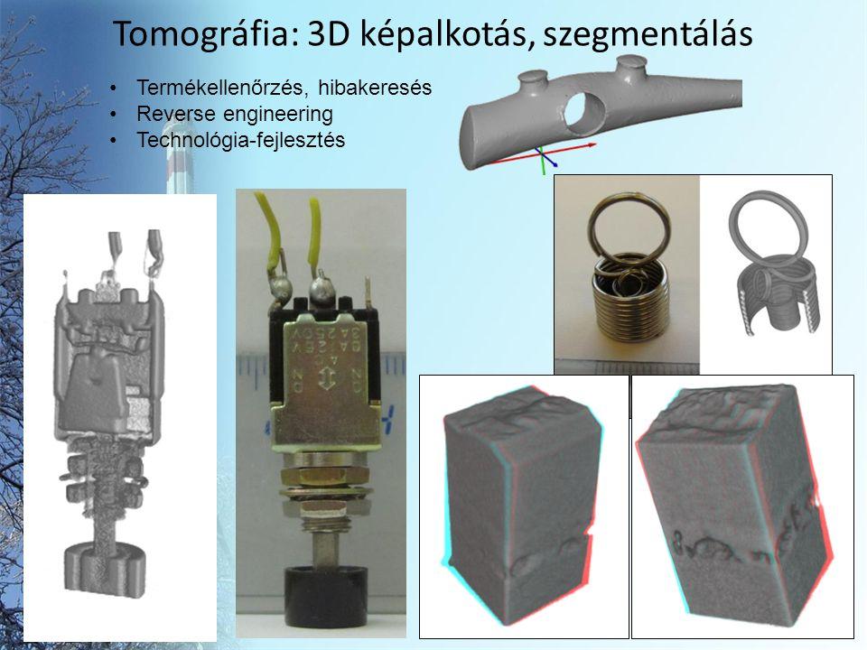 Tomográfia: 3D képalkotás, szegmentálás 99 Termékellenőrzés, hibakeresés Reverse engineering Technológia-fejlesztés