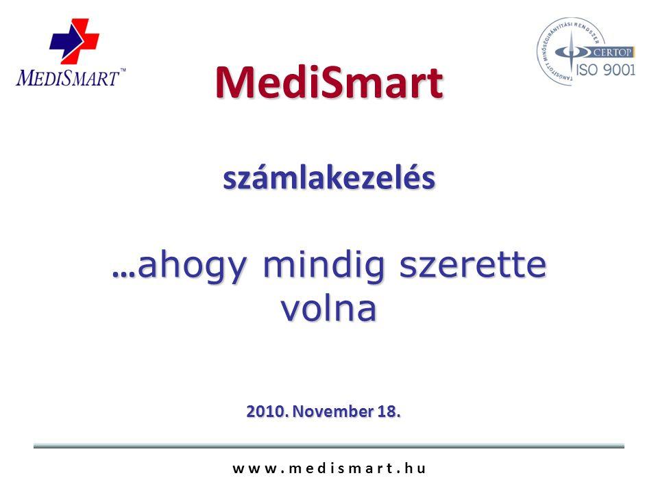 MediSmart számlakezelés … ahogy mindig szerette volna w w w.