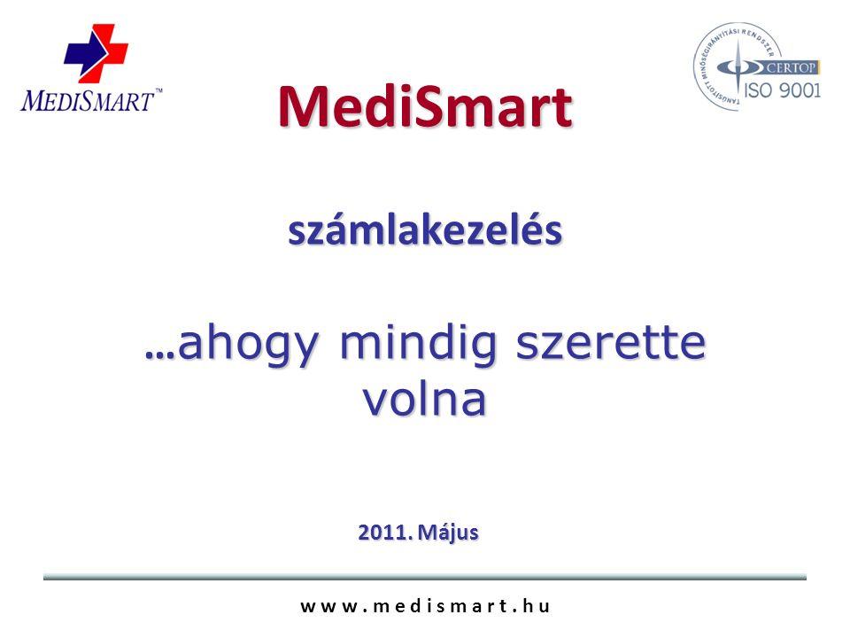 MediSmart számlakezelés … ahogy mindig szerette volna w w w. m e d i s m a r t. h u 2011. Május