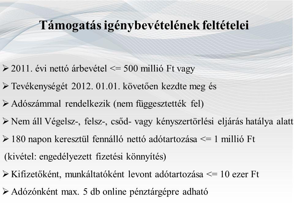 Támogatás igénybevételének feltételei  2011. évi nettó árbevétel <= 500 millió Ft vagy  Tevékenységét 2012. 01.01. követően kezdte meg és  Adószámm