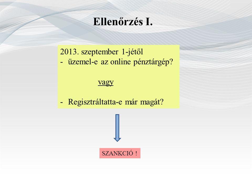 Ellenőrzés I. 2013. szeptember 1-jétől -üzemel-e az online pénztárgép? vagy -Regisztráltatta-e már magát? SZANKCIÓ !