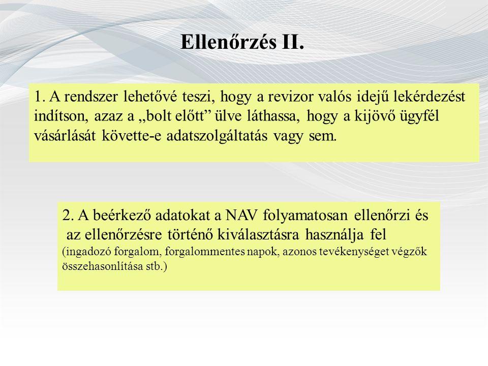 Ellenőrzés II. 2. A beérkező adatokat a NAV folyamatosan ellenőrzi és az ellenőrzésre történő kiválasztásra használja fel (ingadozó forgalom, forgalom