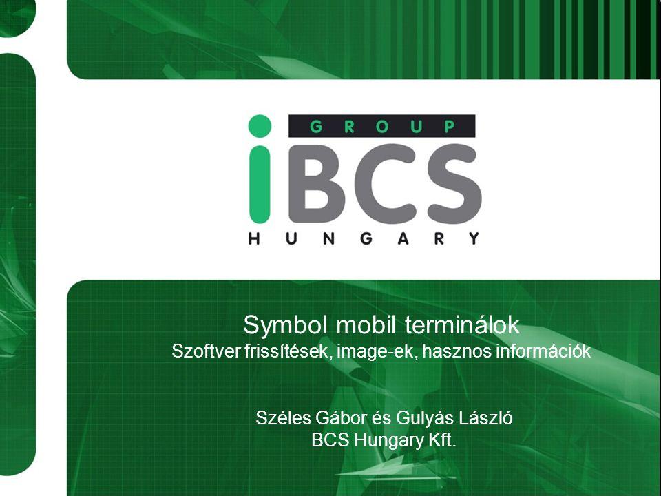 Symbol mobil terminálok Szoftver frissítések, image-ek, hasznos információk Széles Gábor és Gulyás László BCS Hungary Kft.