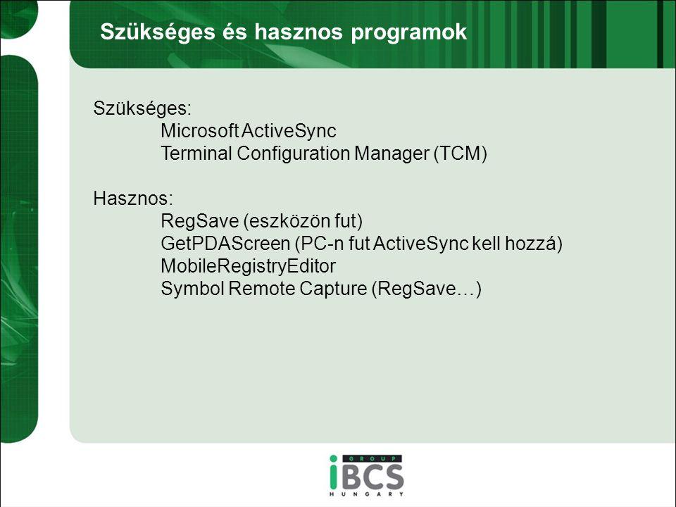 Szükséges és hasznos programok Szükséges: Microsoft ActiveSync Terminal Configuration Manager (TCM) Hasznos: RegSave (eszközön fut) GetPDAScreen (PC-n fut ActiveSync kell hozzá) MobileRegistryEditor Symbol Remote Capture (RegSave…)