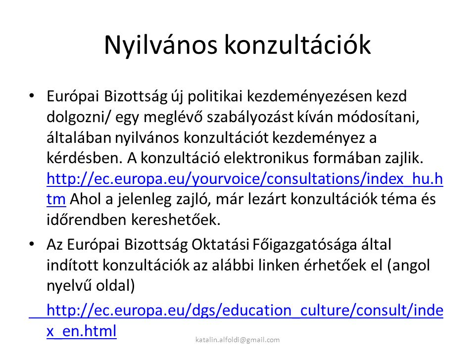 Nyilvános konzultációk Európai Bizottság új politikai kezdeményezésen kezd dolgozni/ egy meglévő szabályozást kíván módosítani, általában nyilvános konzultációt kezdeményez a kérdésben.