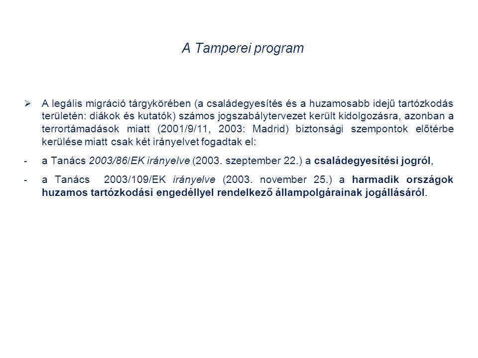 A Tamperei program  A legális migráció tárgykörében (a családegyesítés és a huzamosabb idejű tartózkodás területén: diákok és kutatók) számos jogszabálytervezet került kidolgozásra, azonban a terrortámadások miatt (2001/9/11, 2003: Madrid) biztonsági szempontok előtérbe kerülése miatt csak két irányelvet fogadtak el: - a Tanács 2003/86/EK irányelve (2003.
