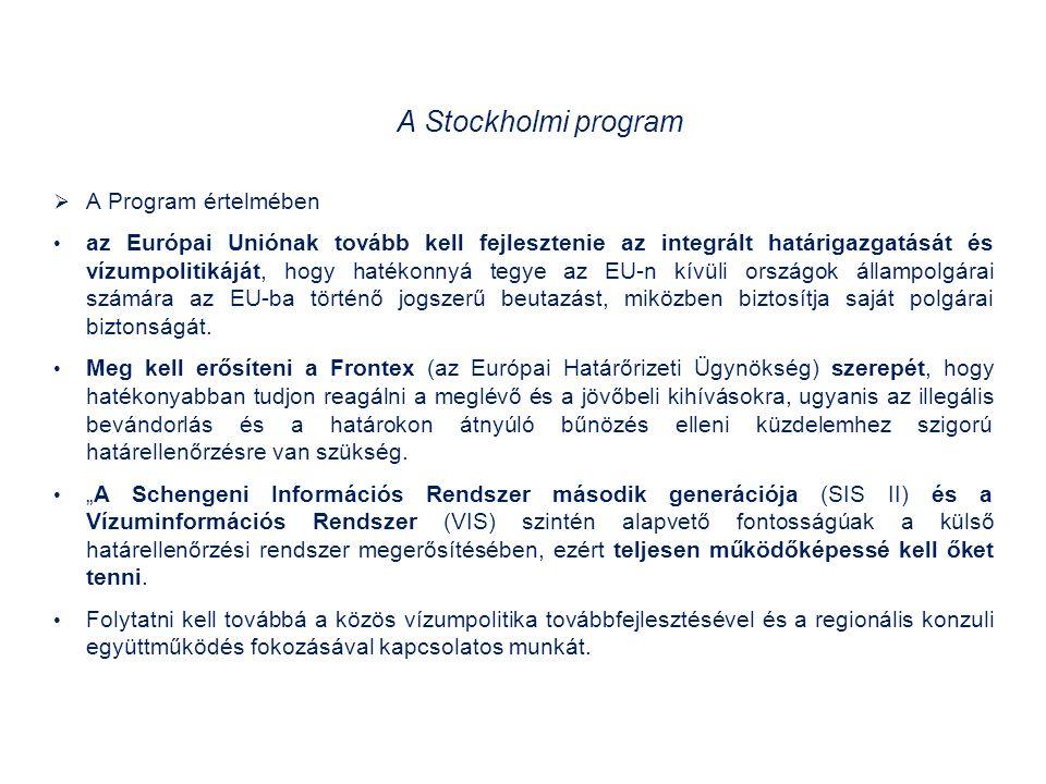 A Stockholmi program  A Program értelmében az Európai Uniónak tovább kell fejlesztenie az integrált határigazgatását és vízumpolitikáját, hogy hatékonnyá tegye az EU-n kívüli országok állampolgárai számára az EU-ba történő jogszerű beutazást, miközben biztosítja saját polgárai biztonságát.