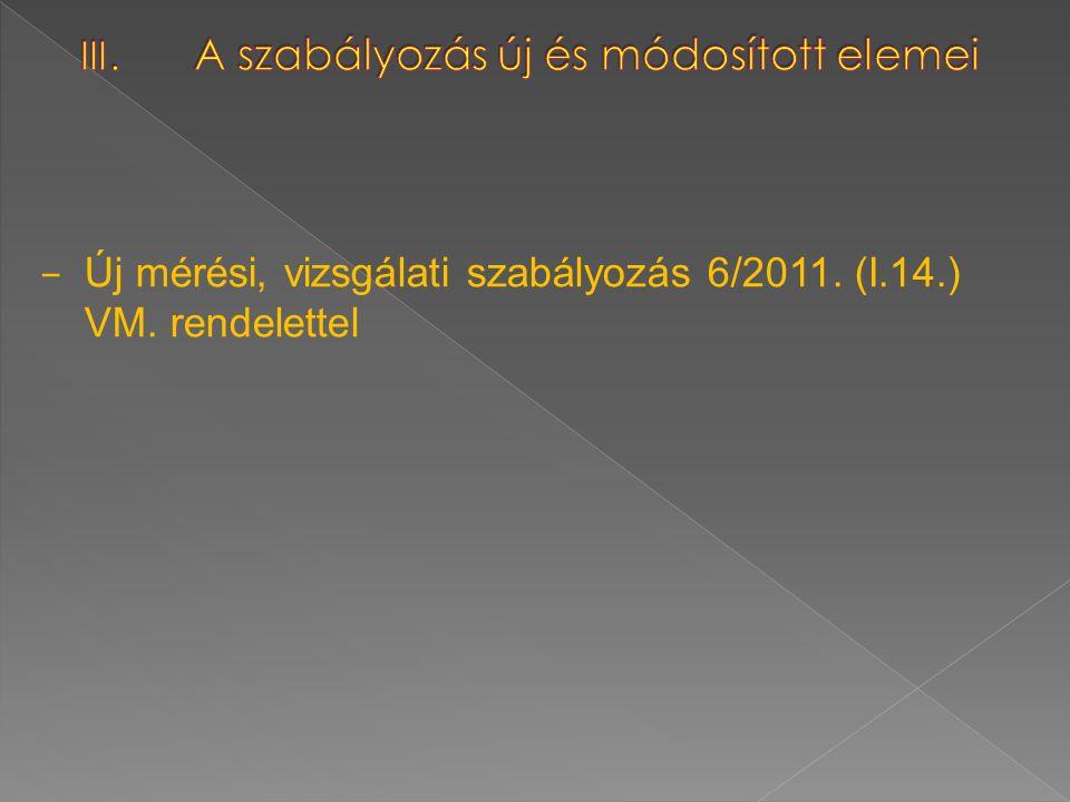 – Új mérési, vizsgálati szabályozás 6/2011. (I.14.) VM. rendelettel