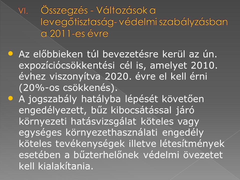 Az előbbieken túl bevezetésre kerül az ún. expozíciócsökkentési cél is, amelyet 2010. évhez viszonyítva 2020. évre el kell érni (20%-os csökkenés). A