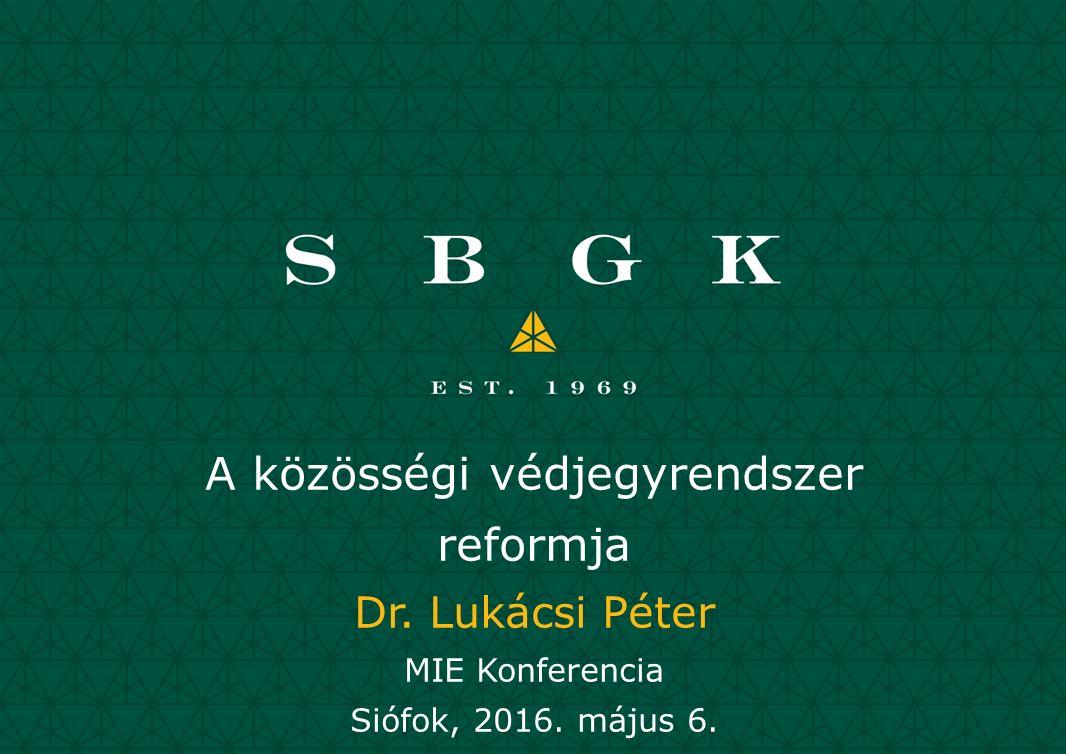 A közösségi védjegyrendszer reformja Dr. Lukácsi Péter MIE Konferencia Siófok, 2016. május 6.