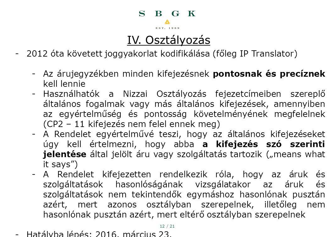 12 / 21 IV. Osztályozás -2012 óta követett joggyakorlat kodifikálása (főleg IP Translator) -Az árujegyzékben minden kifejezésnek pontosnak és precízne