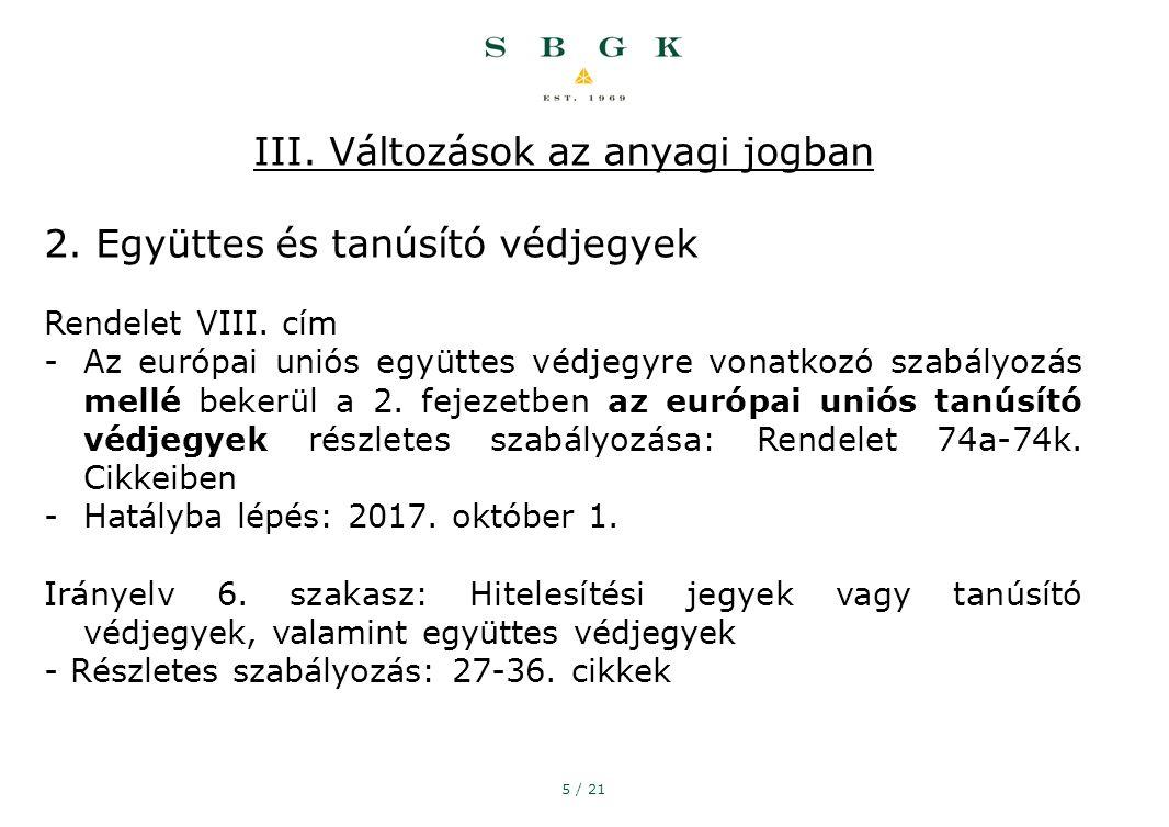 5 / 21 III. Változások az anyagi jogban 2. Együttes és tanúsító védjegyek Rendelet VIII.