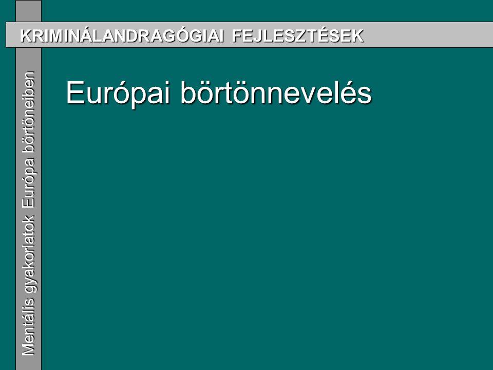 KRIMINÁLANDRAGÓGIAI FEJLESZTÉSEK Mentális gyakorlatok Európa börtöneiben Mentális gyakorlatok Európa börtöneiben Európai börtönnevelés