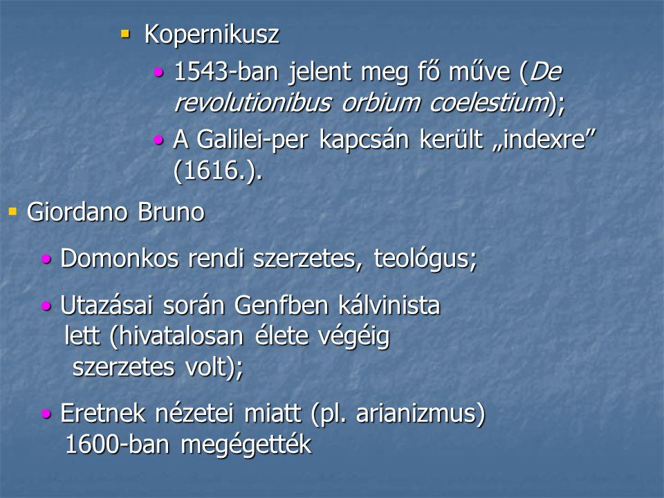""" Kopernikusz 1543-ban jelent meg fő műve (De revolutionibus orbium coelestium);1543-ban jelent meg fő műve (De revolutionibus orbium coelestium); A Galilei-per kapcsán került """"indexre (1616.).A Galilei-per kapcsán került """"indexre (1616.)."""
