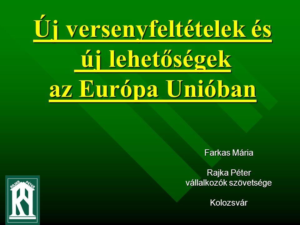 Új versenyfeltételek és új lehetőségek az Európa Unióban Farkas Mária Rajka Péter vállalkozók szövetsége Kolozsvár