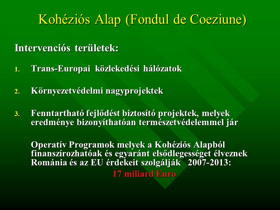 Kohéziós Alap (Fondul de Coeziune) Intervenciós területek: 1.