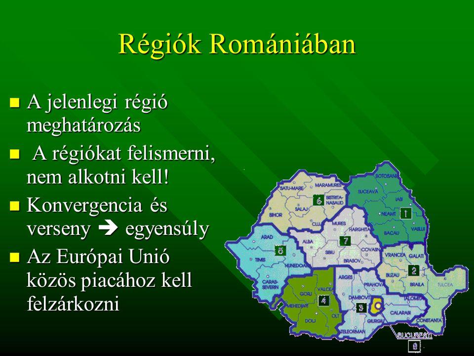 Régiók Romániában A jelenlegi régió meghatározás A jelenlegi régió meghatározás A régiókat felismerni, nem alkotni kell.