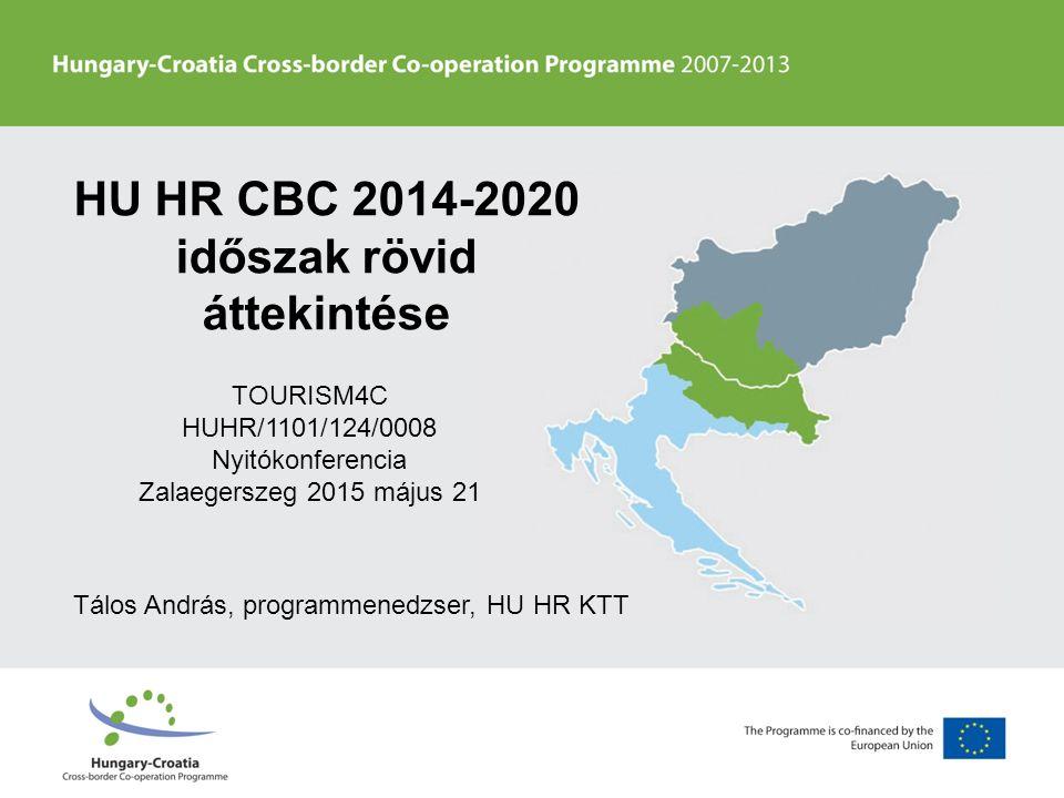 HU HR CBC 2014-2020 időszak rövid áttekintése TOURISM4C HUHR/1101/124/0008 Nyitókonferencia Zalaegerszeg 2015 május 21 Tálos András, programmenedzser, HU HR KTT
