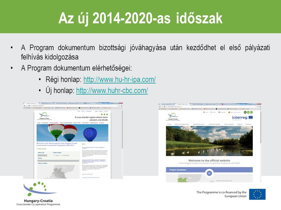 A Program dokumentum bizottsági jóváhagyása után kezdődhet el első pályázati felhívás kidolgozása A Program dokumentum elérhetőségei: Régi honlap: http://www.hu-hr-ipa.com/http://www.hu-hr-ipa.com/ Új honlap: http://www.huhr-cbc.com/http://www.huhr-cbc.com/ Az új 2014-2020-as időszak