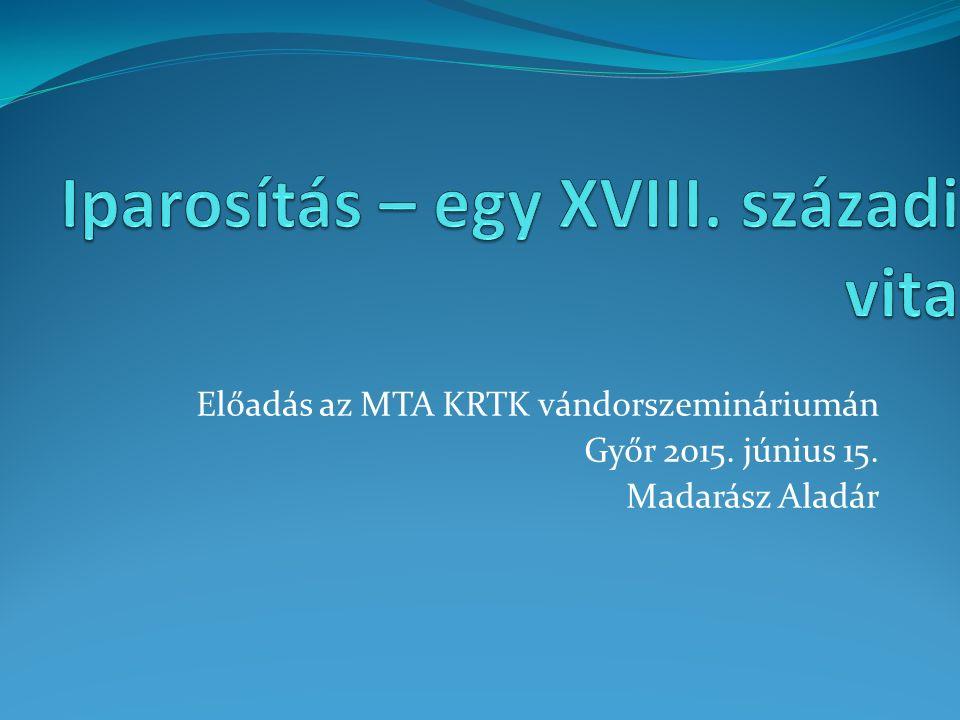 Előadás az MTA KRTK vándorszemináriumán Győr 2015. június 15. Madarász Aladár