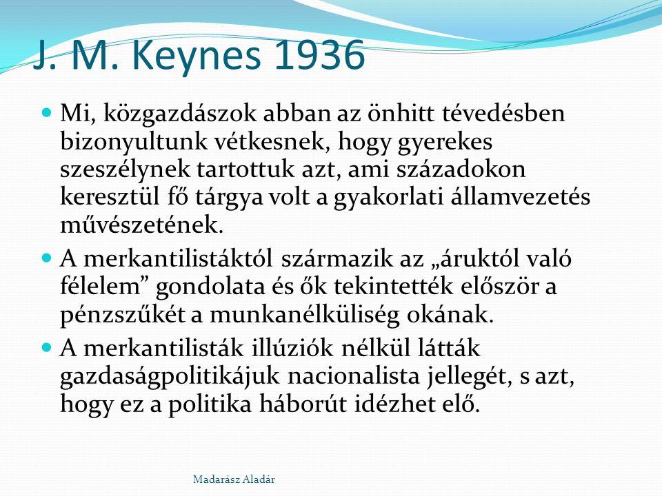 J. M. Keynes 1936 Mi, közgazdászok abban az önhitt tévedésben bizonyultunk vétkesnek, hogy gyerekes szeszélynek tartottuk azt, ami századokon keresztü